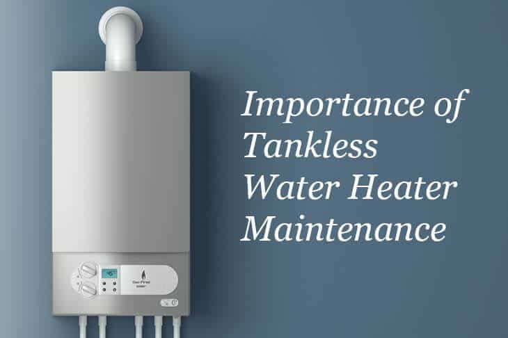 Importance of Tankless Water Heater Maintenance