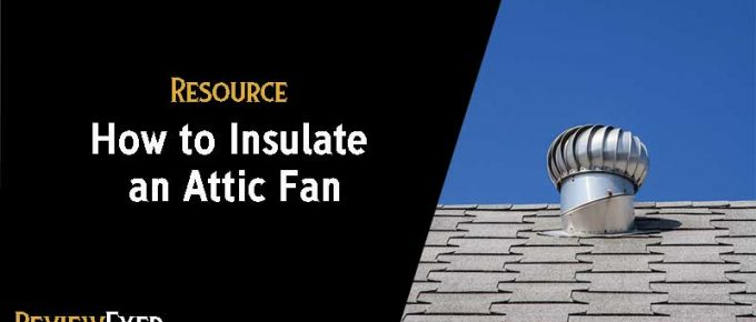How to Insulate an Attic Fan